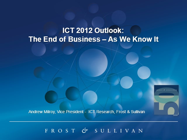 ICT 2012 Outlook: The End of Business - As We Know It