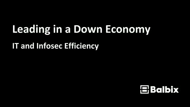 Leading in a Down Economy: IT and Infosec Efficiency
