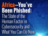 Africa - You've Been Phished: The State of the Human Factor in Cybersecurity