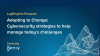 Adapting to Change: Cybersecurity strategies to help manage today's challenges.