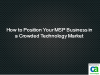How to Position Your MSP Business in a Crowded Technology Market