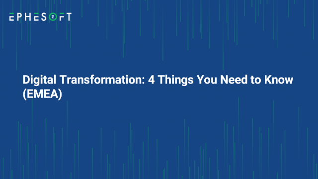 Digital Transformation: 4 Things You Need to Know (EMEA)