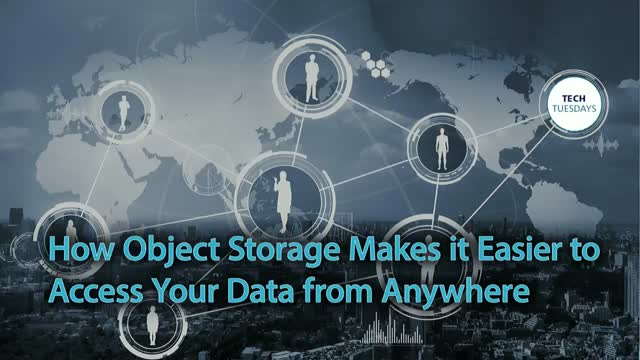 How Object Storage Makes it Easier to Access Your Data from Anywhere, Tech Tues