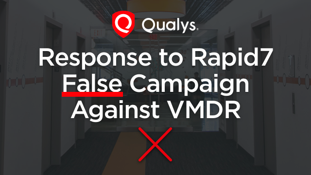 Qualys Response to Rapid7 False Campaign Against VMDR