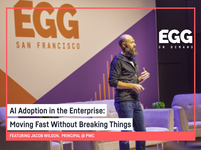 EGG On-Demand: AI Adoption in the Enterprise: Moving Fast W/o Breaking Things