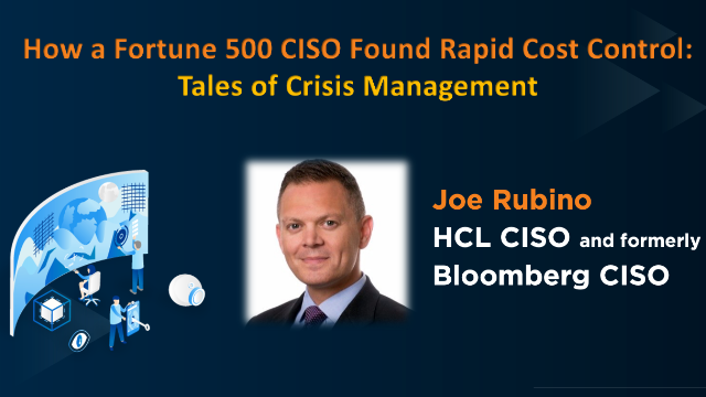 How a Fortune 500 CISO Found Rapid Cost Control: Tales of Crisis Management