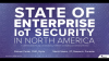 Forrester: State of Enterprise IoT Security