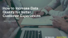 How to Increase Data Quality for better Customer Experiences