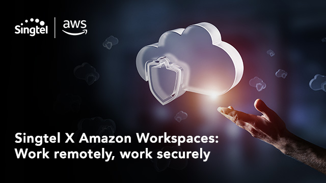 Singtel x Amazon Workspaces: Work remotely, work securely.