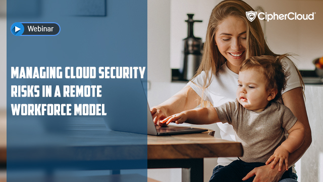 Managing Cloud Security Risks in a Remote Workforce Environment