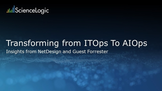 Transforming from ITOps To AIOps: Insights from NetDesign and Guest Forrester