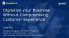 Digitalize your Business Without Compromising the Customer Experience