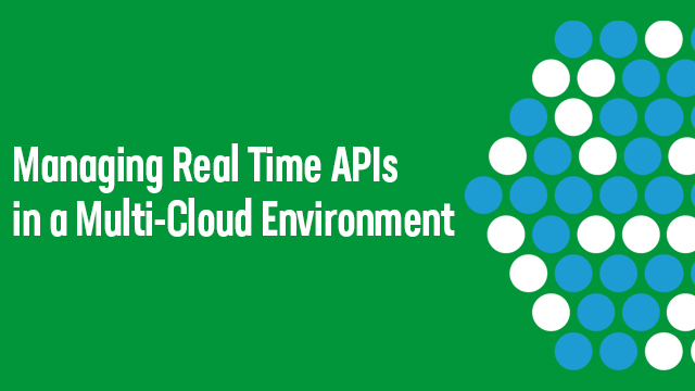 Managing Real Time APIs in a Multi-Cloud Environment
