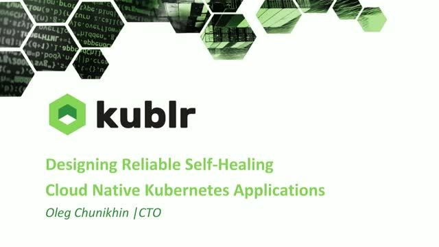 Designing reliable, self-healing cloud native Kubernetes applications