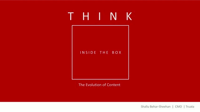 THINK inside the box: The Evolution of Content