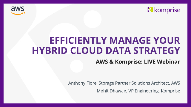 AWS & Komprise: Efficiently Manage Your Hybrid Cloud Data Strategy