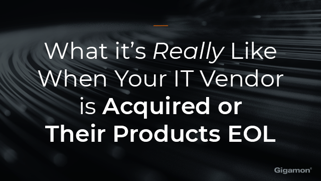 What it's Really Like When Your IT Vendor is Acquired or Their Products EOL