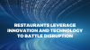 Restaurants Leverage Innovation and Technology to Battle Disruption