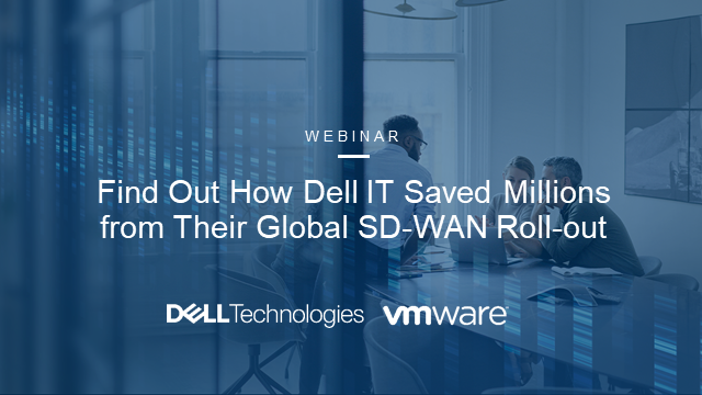 Find Out How Dell IT Saved Millions from Their Global SD-WAN Roll-out