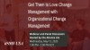Get Them to Love Change Management with Organizational Change Management