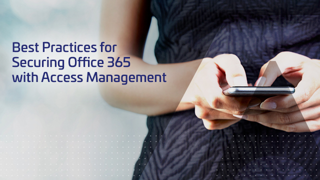 Best Practices for Securing Office 365 with Access Management