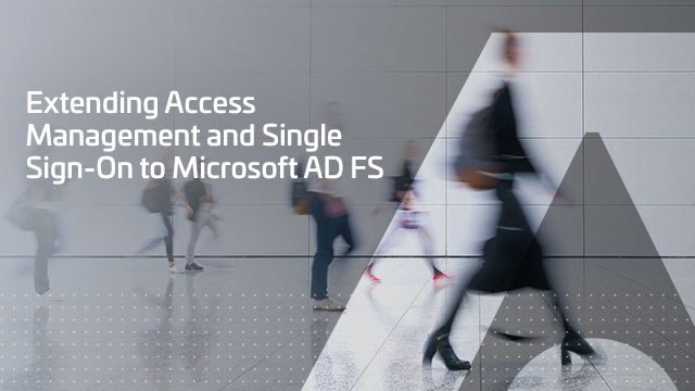Extending Access Management and Single Sign-On to Microsoft AD FS