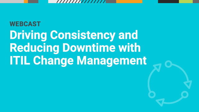 Driving Consistency and Reducing Downtime with ITIL Change Management