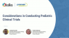 Considerations in Conducting Pediatric Clinical Trials