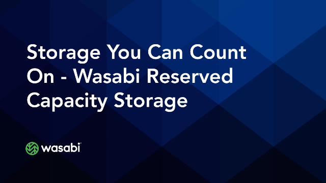 Storage You Can Count On - Wasabi Reserved Capacity Storage