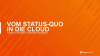 Vom Status-Quo in die Cloud