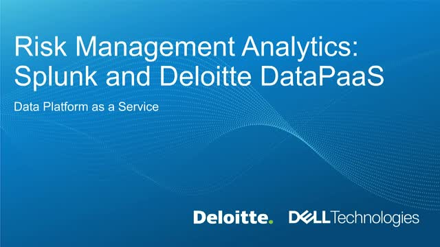 Risk Management Analytics: Splunk and Deloitte DataPaaS with Dell Technologies