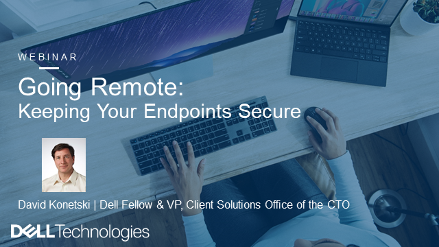 Going Remote:  Keeping Your Endpoints Secure