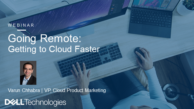 Going Remote:  Getting to Cloud Faster