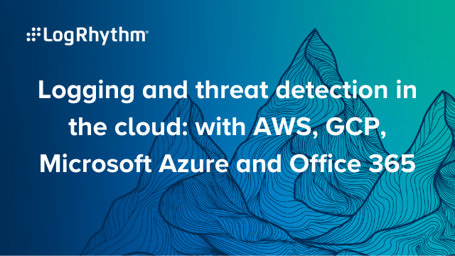 Logging and threat detection with AWS, GCP, Microsoft Azure and Office 365