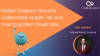 Mobile Endpoint Security - Understand mobile risk and how to protect cloud data
