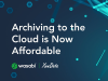 Archiving to the Cloud is Now Affordable