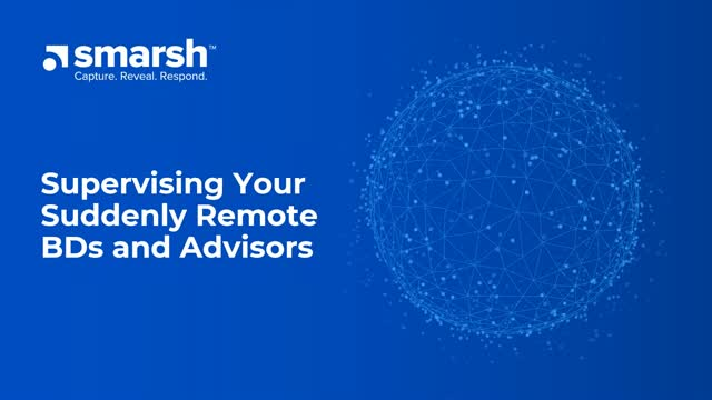 How to Supervise Your Suddenly Remote Broker-Dealers & Investment Advisors