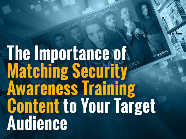 The Importance of Matching Security Awareness Content to Your Target Audience