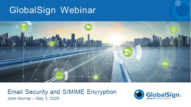 GlobalSign Webinar - Email Security and S/MIME Encryption