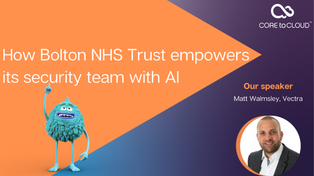 How Bolton NHS Trust empowers its security team with AI?