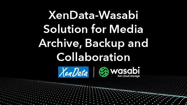XenData-Wasabi Solution for Hybrid Media Archive, Backup and Collaboration