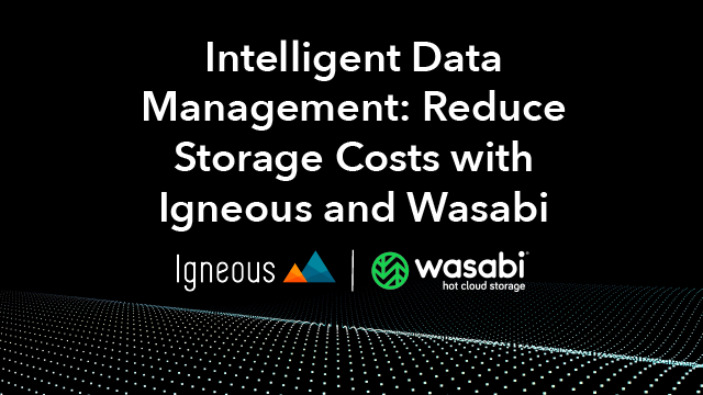 Intelligent Data Management: Reduce Storage Costs with Igneous and Wasabi