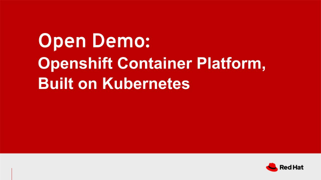 Open Demo: Openshift Container Platform, Built on Kubernetes (4/22)