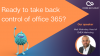Ready to take back control of office 365?