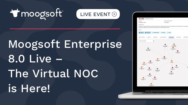 Moogsoft Enterprise 8.0 Live - The Virtual NOC is Here!