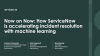 How ServiceNow is accelerating incident resolution with machine learning