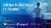 AIOps is the New IT Reality