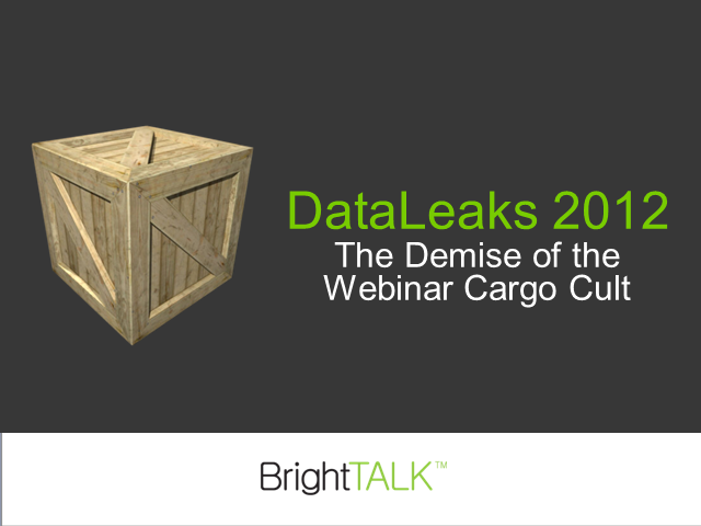 DataLeaks 2012: The Demise of the Webinar Cargo Cult