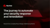 The journey to automate your security response and remediation