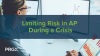 Limiting Risk in AP During a Crisis